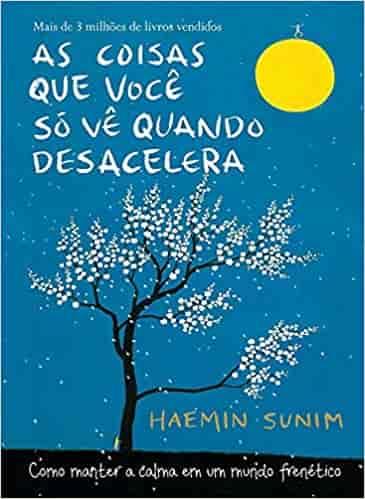 As Coisas Que Você Só Vê Quando Desacelera - Haemin Sunim
