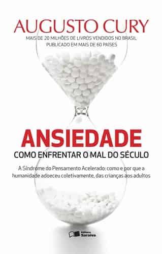 Ansiedade: Como enfrentar o mal do século - Augusto Cury