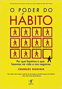 O poder do hábito Fala sobre como podemos mudar nossos hábitos